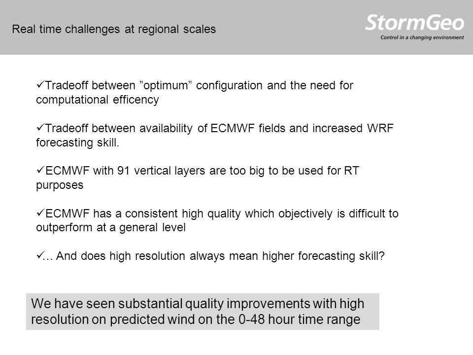 Real time challenges at regional scales Tradeoff between optimum configuration and the need for computational efficency Tradeoff between availability of ECMWF fields and increased WRF forecasting skill.