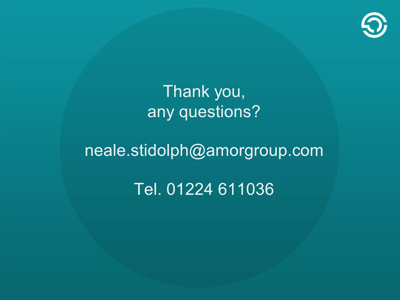 Thank you, any questions neale.stidolph@amorgroup.com Tel. 01224 611036