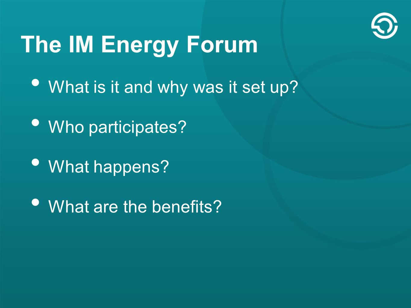 The IM Energy Forum What is it and why was it set up.
