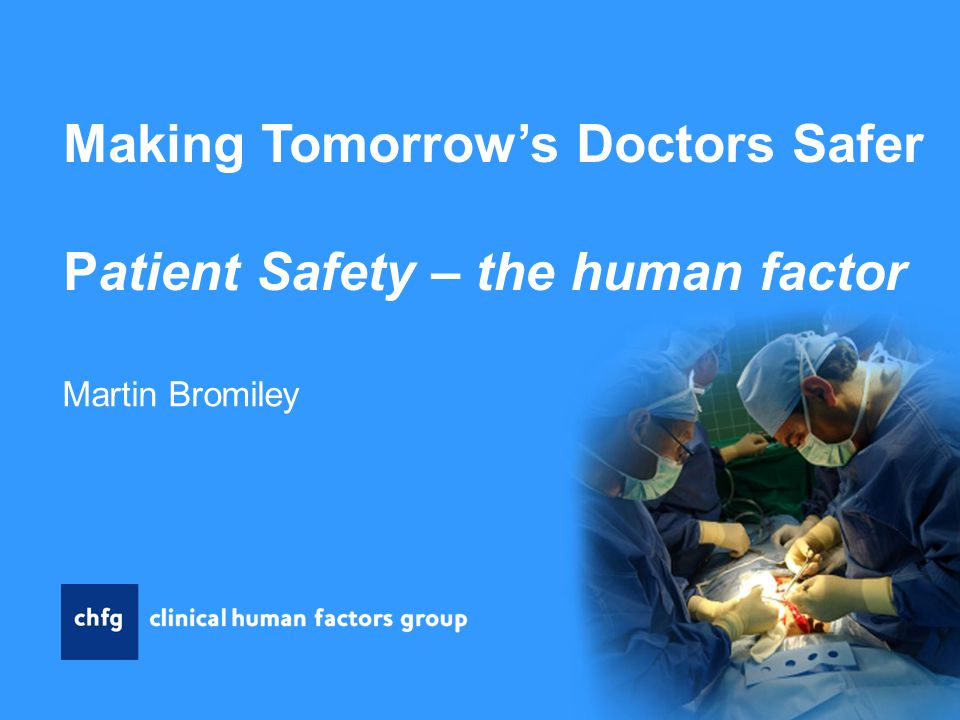 Making Tomorrow's Doctors Safer Patient Safety – the human factor Martin Bromiley