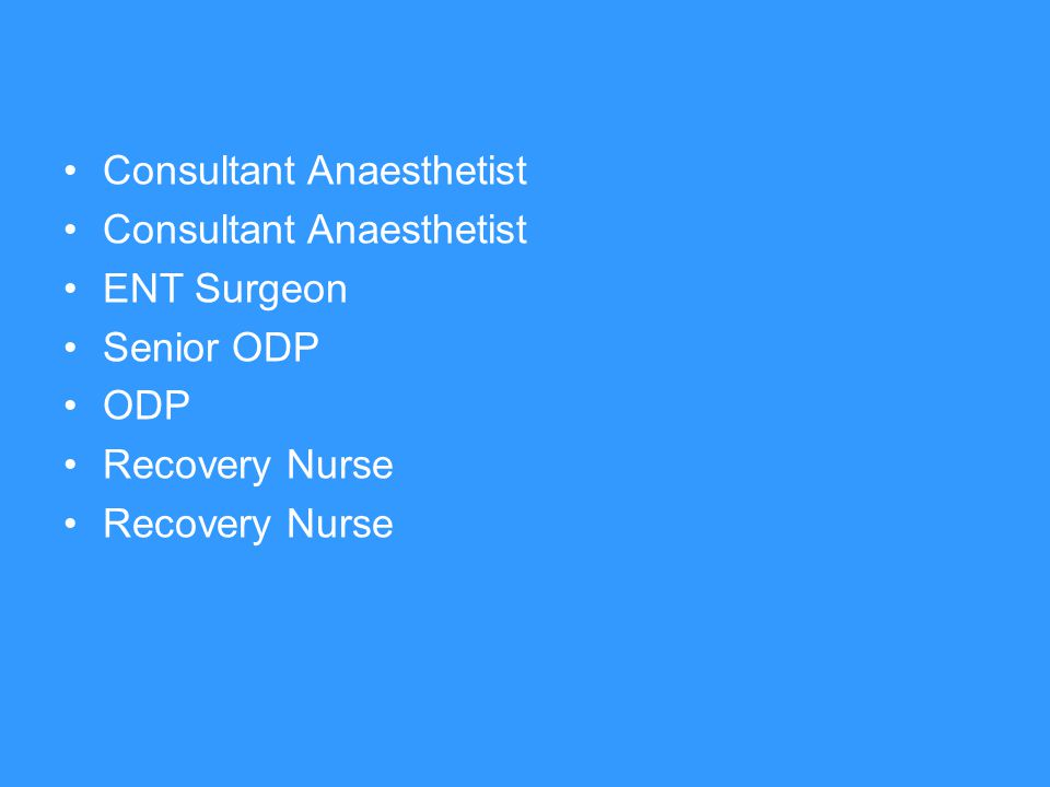 Consultant Anaesthetist ENT Surgeon Senior ODP ODP Recovery Nurse