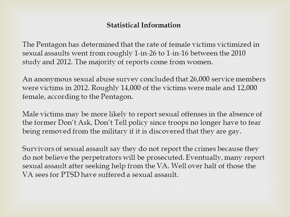 Statistical Information The Pentagon has determined that the rate of female victims victimized in sexual assaults went from roughly 1-in-26 to 1-in-16