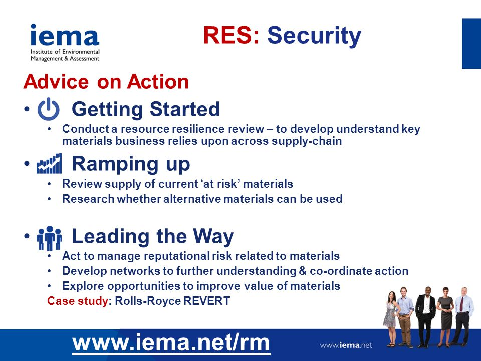 RES: Security www.iema.net/rm Advice on Action Getting Started Conduct a resource resilience review – to develop understand key materials business rel