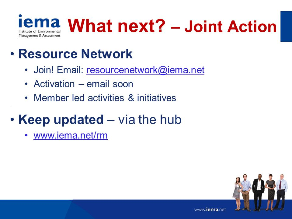 Resource Network Join! Email: resourcenetwork@iema.net Activation – email soon Member led activities & initiatives. Keep updated – via the hub www.iem