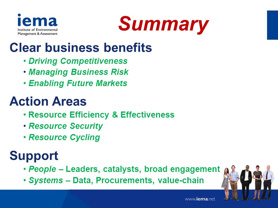 Summary Clear business benefits Driving Competitiveness Managing Business Risk Enabling Future Markets Action Areas Resource Efficiency & Effectivenes