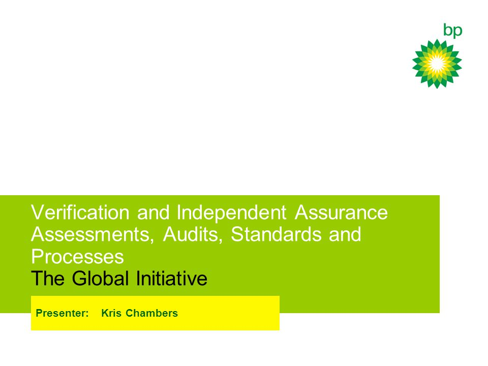 Verification and Independent Assurance Assessments, Audits, Standards and Processes The Global Initiative Presenter: Kris Chambers