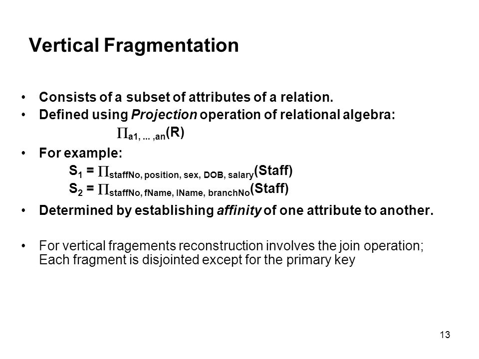 Vertical Fragmentation Consists of a subset of attributes of a relation.