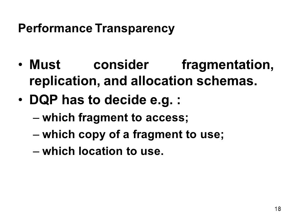 Performance Transparency Must consider fragmentation, replication, and allocation schemas.