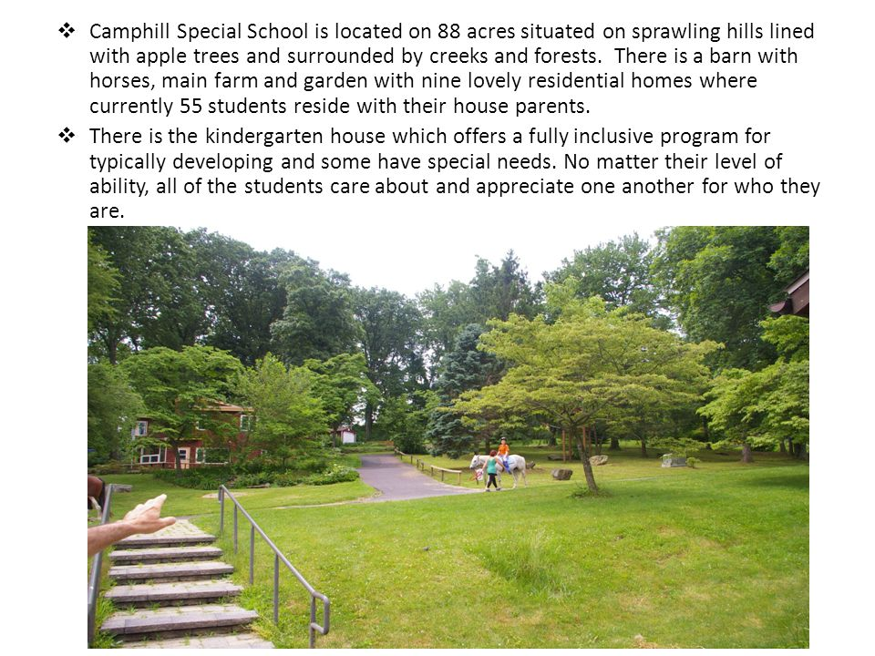  Camphill Special School is located on 88 acres situated on sprawling hills lined with apple trees and surrounded by creeks and forests. There is a b
