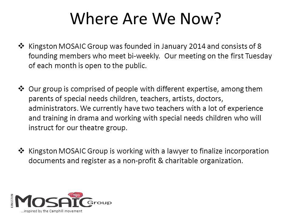 Where Are We Now?  Kingston MOSAIC Group was founded in January 2014 and consists of 8 founding members who meet bi-weekly. Our meeting on the first