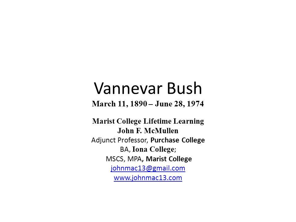 Vannevar Bush March 11, 1890 – June 28, 1974 Marist College Lifetime Learning John F.