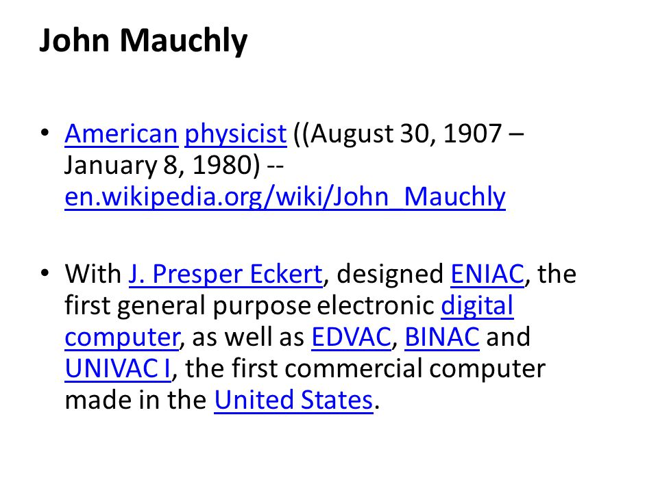 John Mauchly American physicist ((August 30, 1907 – January 8, 1980) -- en.wikipedia.org/wiki/John_Mauchly Americanphysicist en.wikipedia.org/wiki/John_Mauchly With J.
