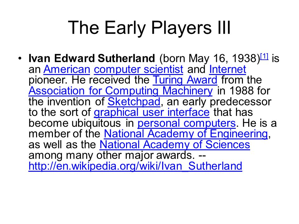The Early Players III Ivan Edward Sutherland (born May 16, 1938) [1] is an American computer scientist and Internet pioneer.