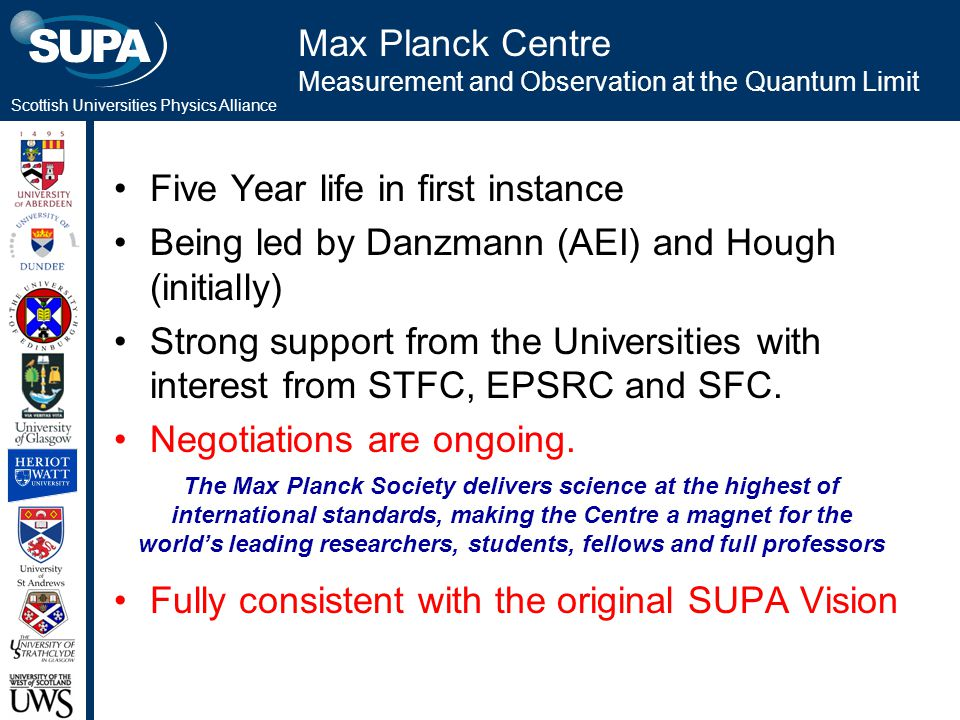 Scottish Universities Physics Alliance Max Planck Centre Measurement and Observation at the Quantum Limit Five Year life in first instance Being led b
