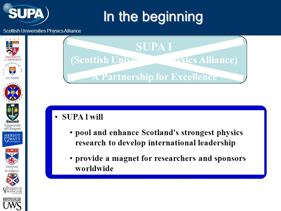 Scottish Universities Physics Alliance SUPA l will pool and enhance Scotland's strongest physics research to develop international leadership provide