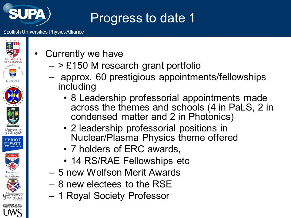 Scottish Universities Physics Alliance Progress to date 1 Currently we have –> £150 M research grant portfolio – approx.