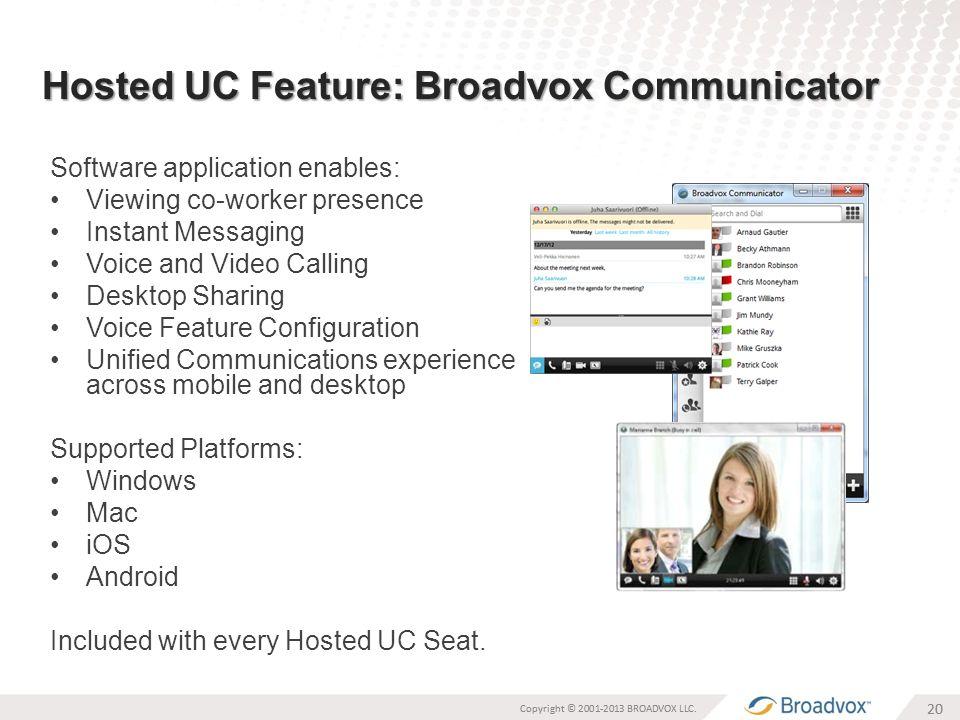 20 Hosted UC Feature: Broadvox Communicator 20 Copyright © 2001-2013 BROADVOX LLC.