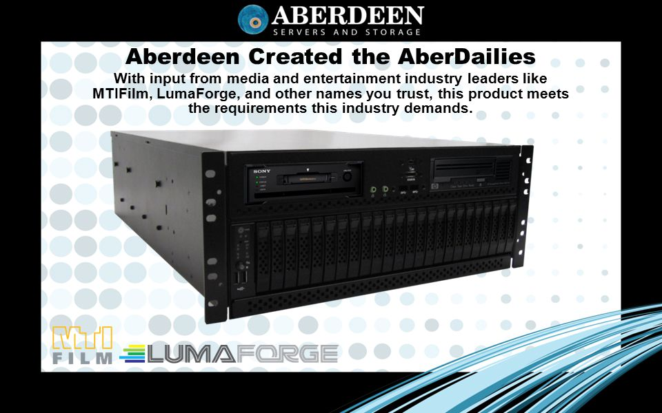 Aberdeen Created the AberDailies With input from media and entertainment industry leaders like MTIFilm, LumaForge, and other names you trust, this product meets the requirements this industry demands.