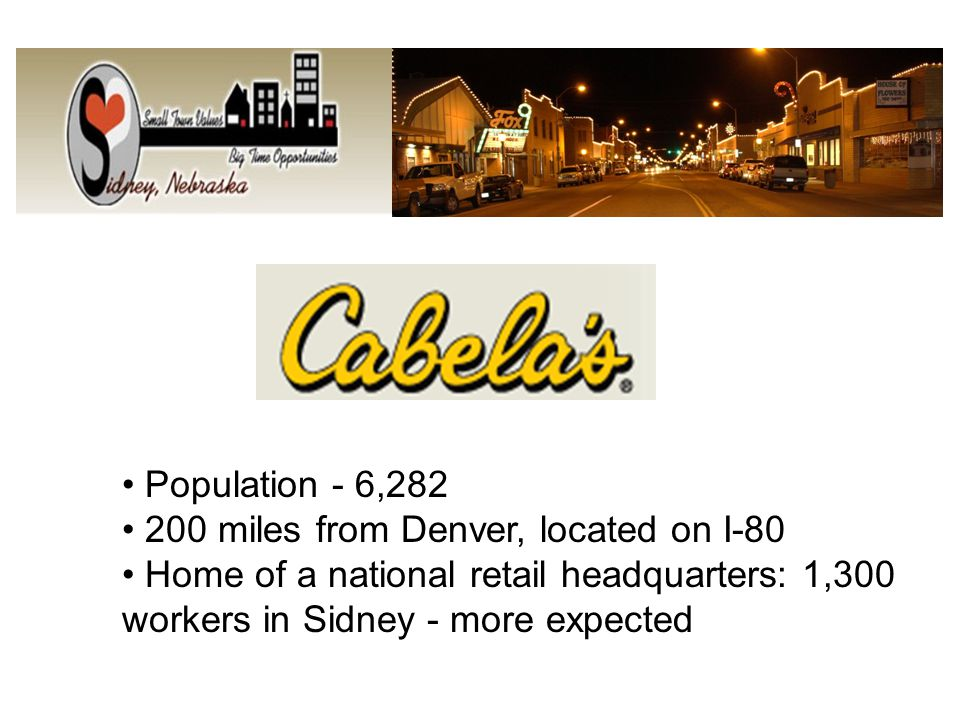 Population - 6,282 200 miles from Denver, located on I-80 Home of a national retail headquarters: 1,300 workers in Sidney - more expected