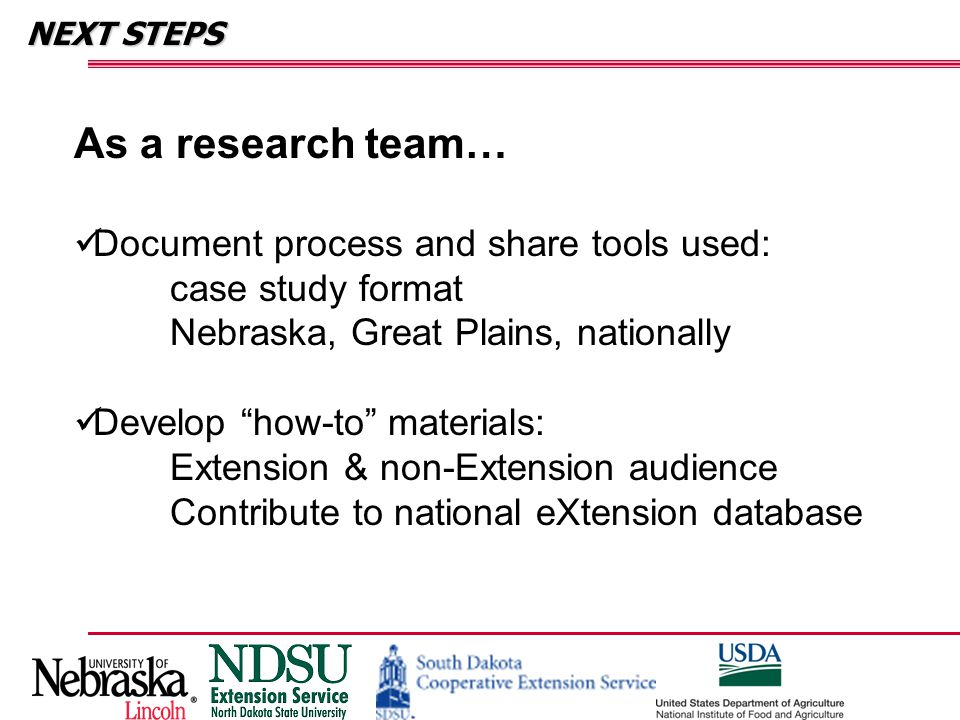 "NEXT STEPS As a research team… Document process and share tools used: case study format Nebraska, Great Plains, nationally Develop ""how-to"" materials:"