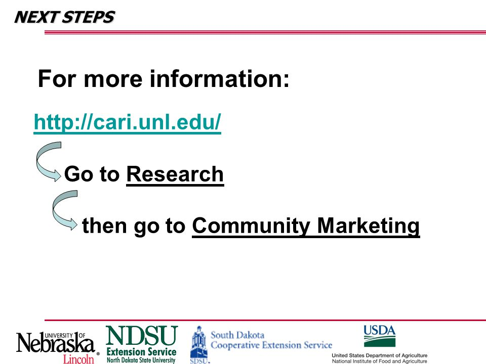 NEXT STEPS For more information: http://cari.unl.edu/ Go to Research then go to Community Marketing