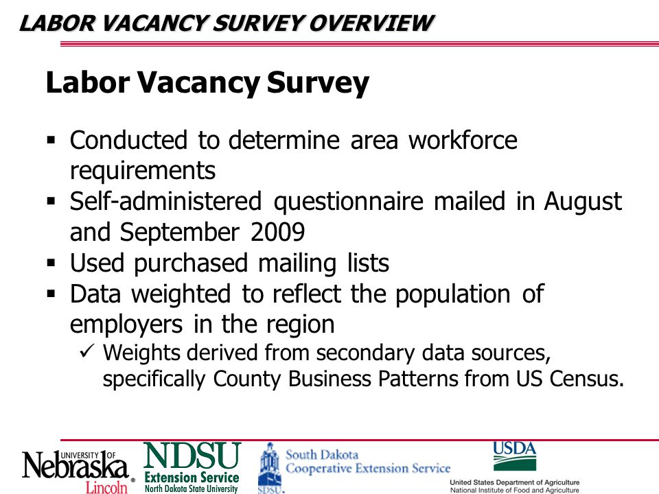 LABOR VACANCY SURVEY OVERVIEW Sample Summary from One Community:  Almost all new hires come from local area  Most applicants match job requirements fairly well  Most firms anticipate difficulty in filling future openings with qualified applicants.