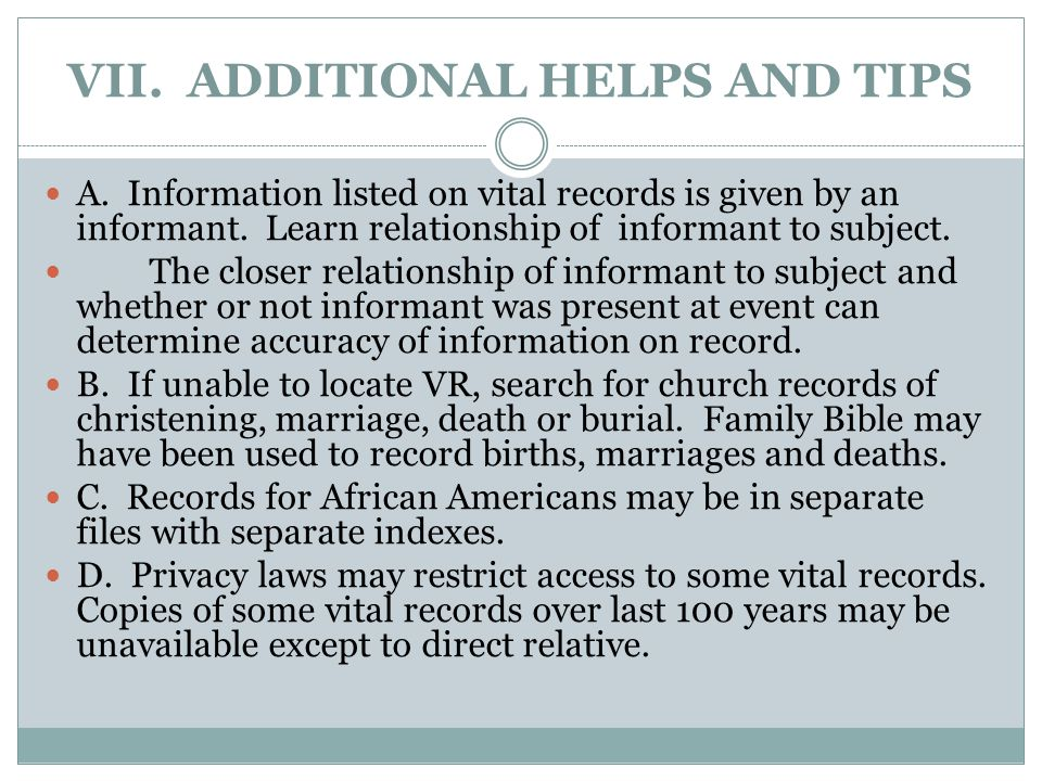 VII. ADDITIONAL HELPS AND TIPS A. Information listed on vital records is given by an informant.
