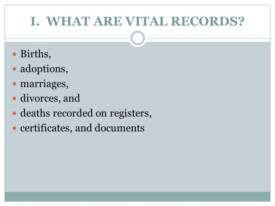 I. WHAT ARE VITAL RECORDS.