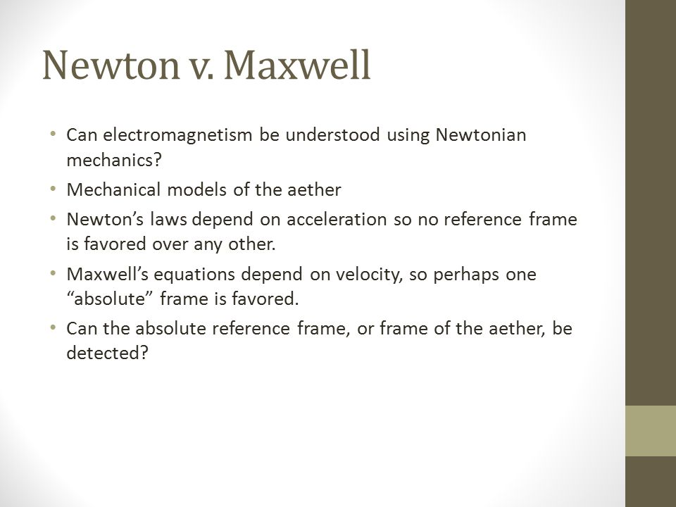 Newton v. Maxwell Can electromagnetism be understood using Newtonian mechanics.