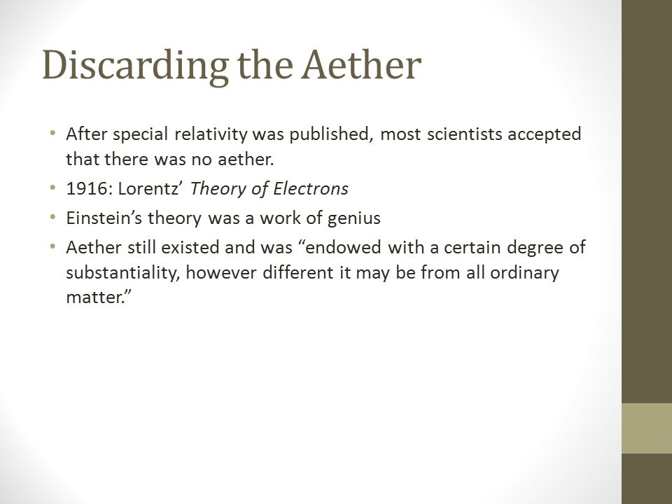 Discarding the Aether After special relativity was published, most scientists accepted that there was no aether.