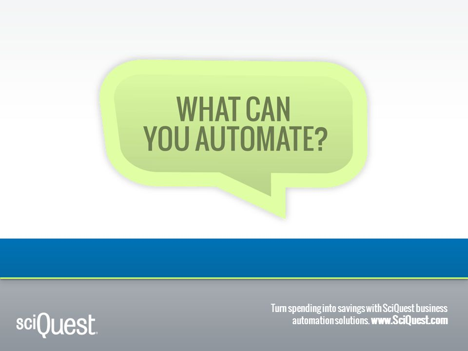 Turn spending into savings with SciQuest business automation solutions. www.SciQuest.com