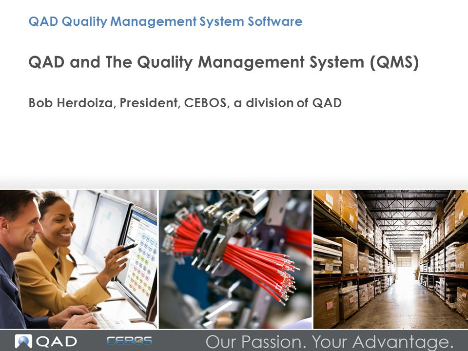 QAD and The Quality Management System (QMS) Bob Herdoiza, President, CEBOS, a division of QAD QAD Quality Management System Software