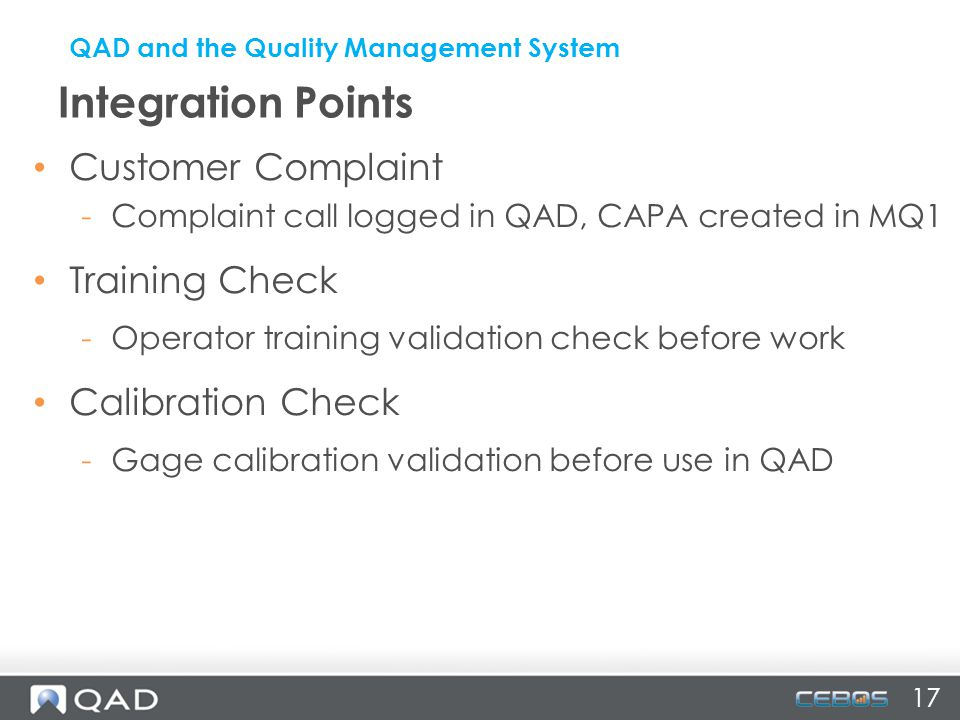 Customer Complaint -Complaint call logged in QAD, CAPA created in MQ1 Training Check -Operator training validation check before work Calibration Check