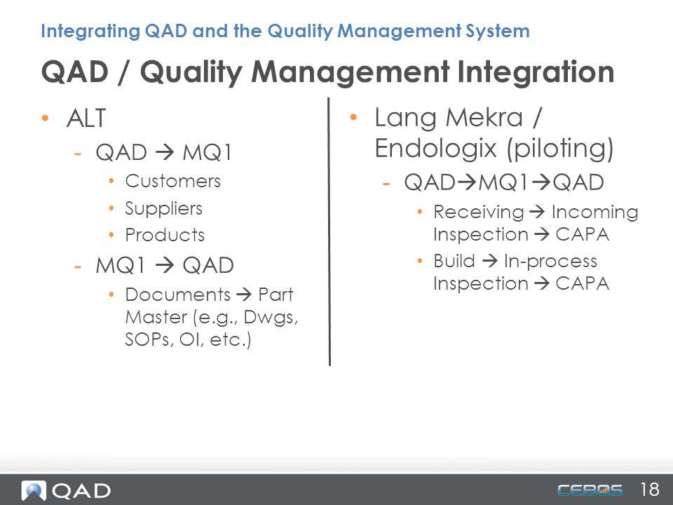 18 ALT -QAD  MQ1 Customers Suppliers Products -MQ1  QAD Documents  Part Master (e.g., Dwgs, SOPs, OI, etc.) Lang Mekra / Endologix (piloting) -QAD