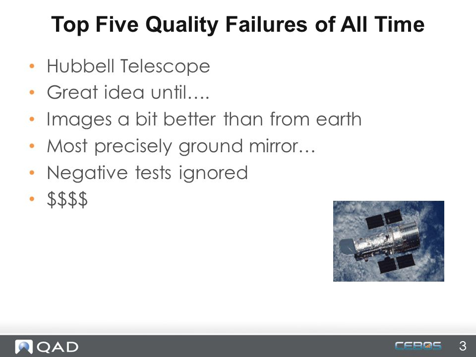 Hubbell Telescope Great idea until…. Images a bit better than from earth Most precisely ground mirror… Negative tests ignored $$$$ Top Five Quality Fa