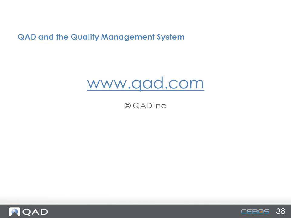 www.qad.com © QAD Inc QAD and the Quality Management System 38