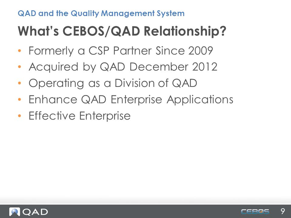 9 Formerly a CSP Partner Since 2009 Acquired by QAD December 2012 Operating as a Division of QAD Enhance QAD Enterprise Applications Effective Enterpr