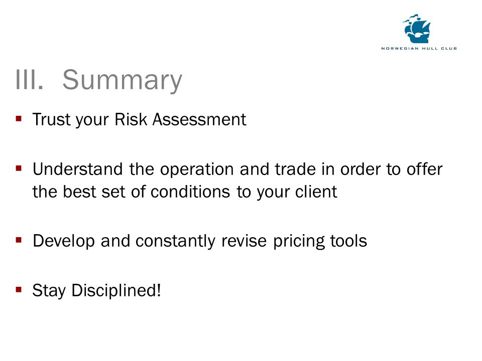  Trust your Risk Assessment  Understand the operation and trade in order to offer the best set of conditions to your client  Develop and constantly revise pricing tools  Stay Disciplined.
