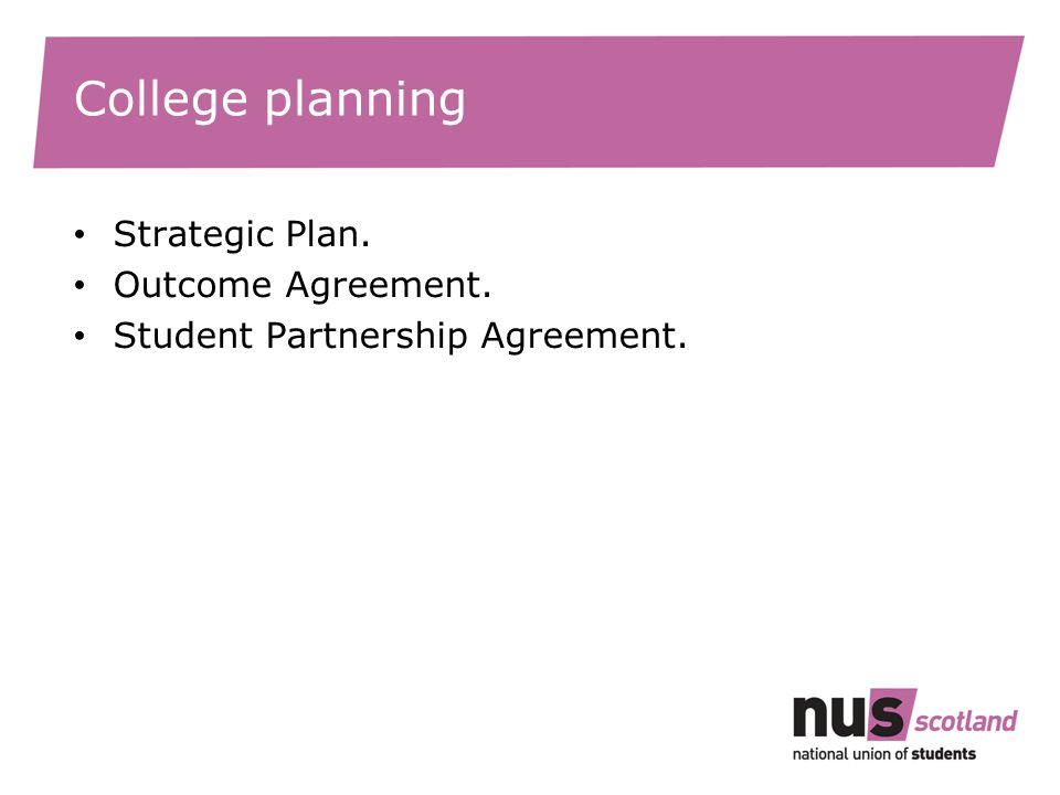 College planning Strategic Plan. Outcome Agreement. Student Partnership Agreement.