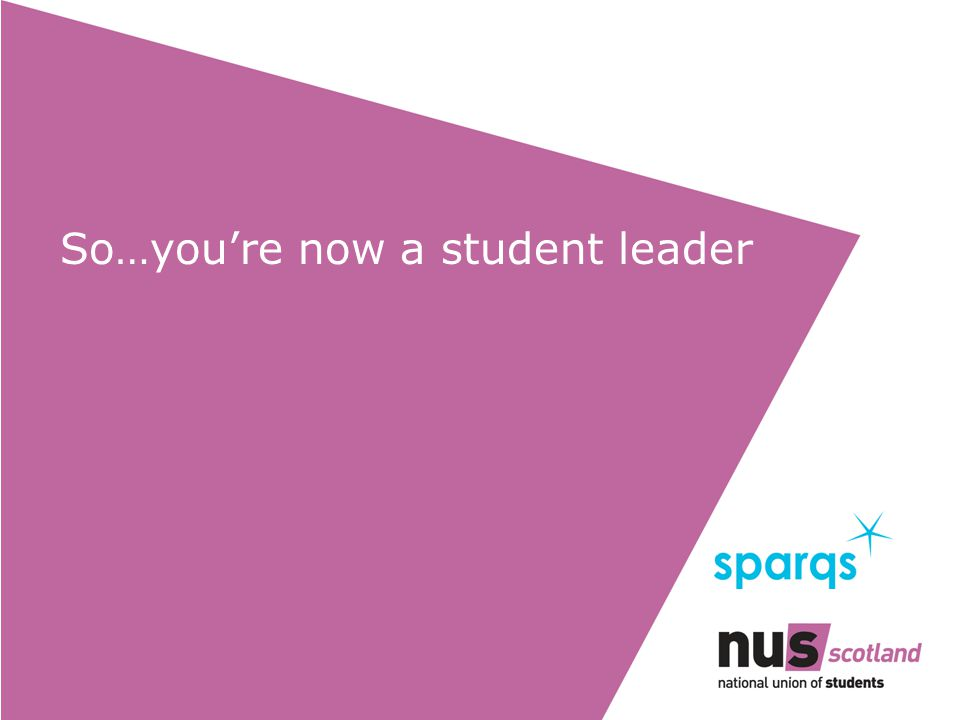 So…you're now a student leader