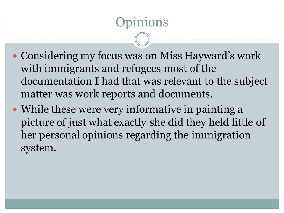 Opinions Considering my focus was on Miss Hayward's work with immigrants and refugees most of the documentation I had that was relevant to the subject matter was work reports and documents.