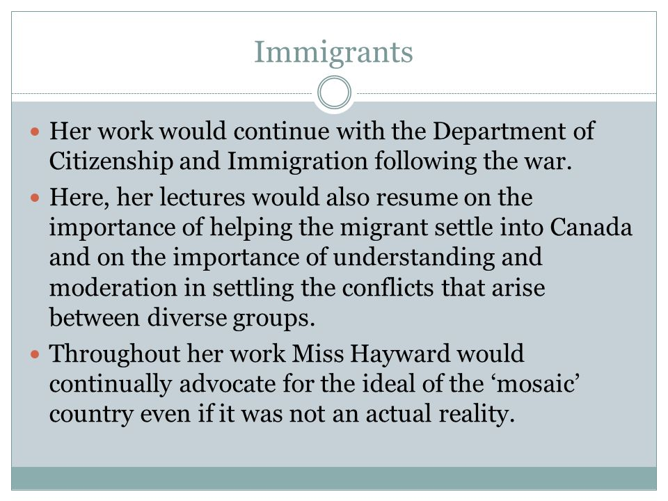 Immigrants Her work would continue with the Department of Citizenship and Immigration following the war.