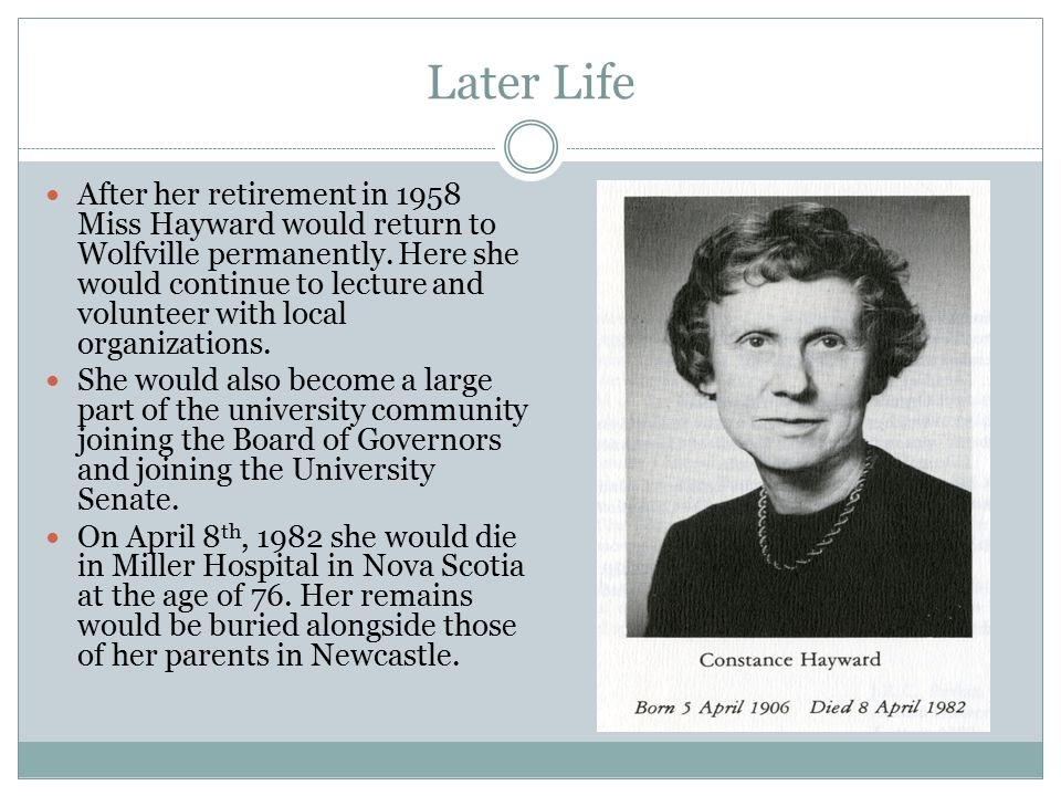 Later Life After her retirement in 1958 Miss Hayward would return to Wolfville permanently.