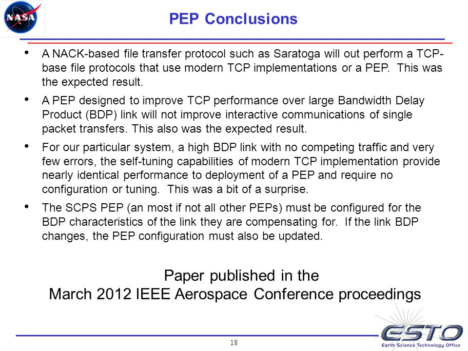 18 PEP Conclusions A NACK-based file transfer protocol such as Saratoga will out perform a TCP- base file protocols that use modern TCP implementation
