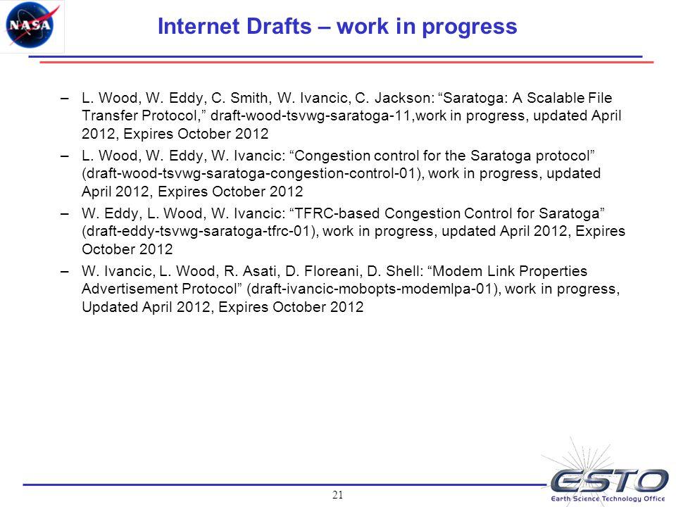 21 Internet Drafts – work in progress –L. Wood, W.
