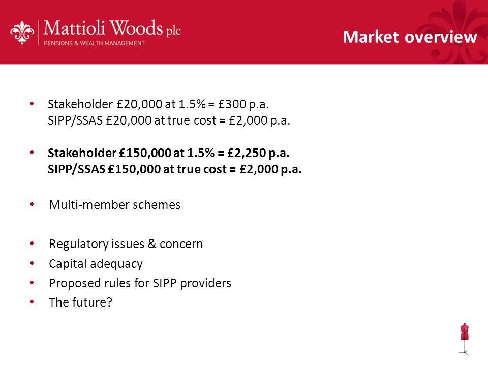Stakeholder £20,000 at 1.5% = £300 p.a. SIPP/SSAS £20,000 at true cost = £2,000 p.a. Stakeholder £150,000 at 1.5% = £2,250 p.a. SIPP/SSAS £150,000 at