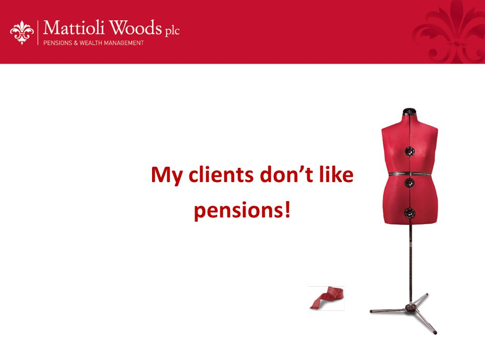 My clients don't like pensions!