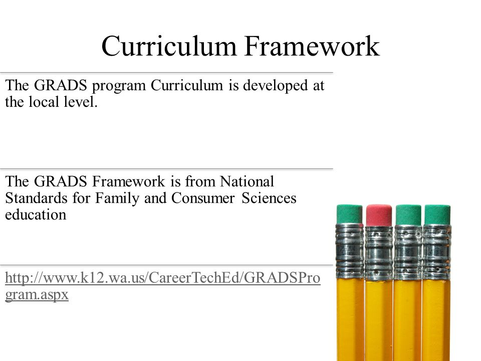 Curriculum Framework The GRADS program Curriculum is developed at the local level.