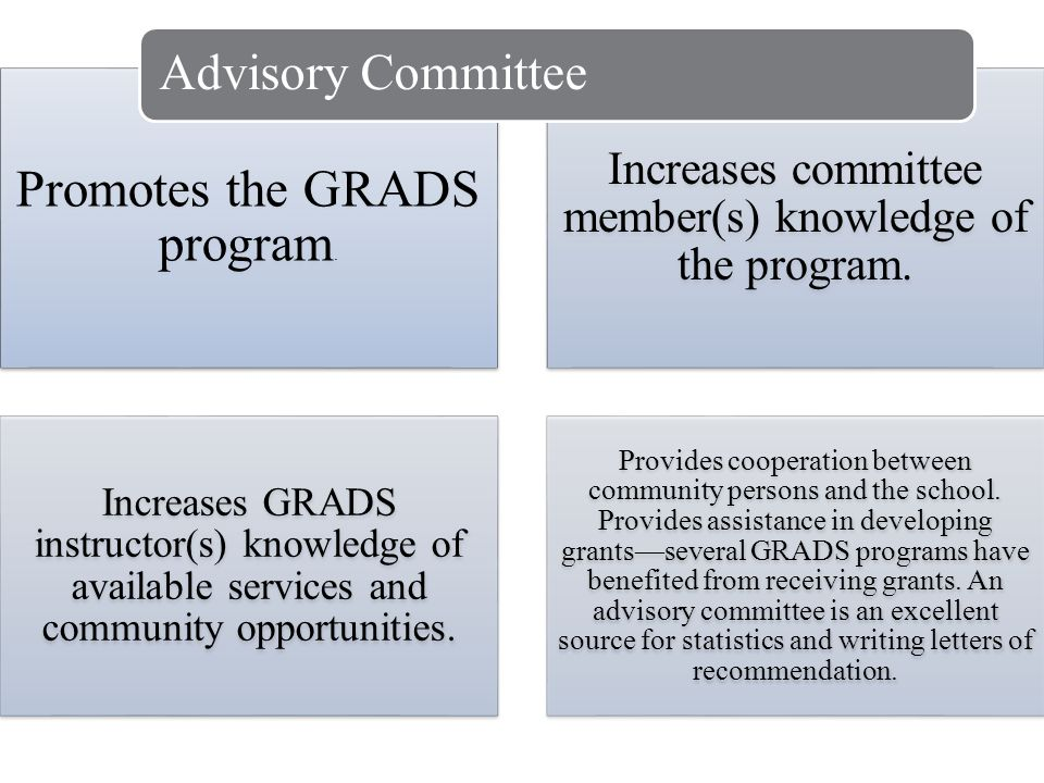 Promotes the GRADS program.Increases committee member(s) knowledge of the program.