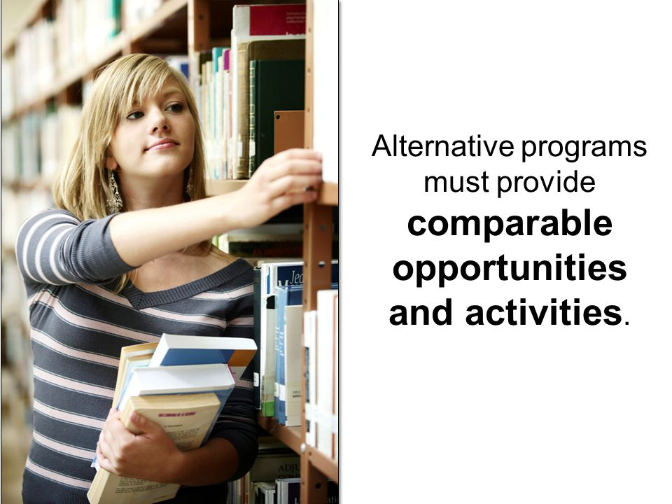 Alternative programs must provide comparable opportunities and activities.